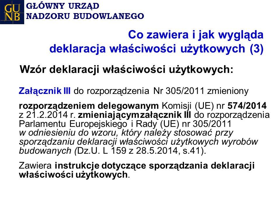 Co zawiera i jak wygląda deklaracja właściwości użytkowych (3) Wzór deklaracji właściwości użytkowych: Załącznik III do rozporządzenia Nr 305/2011 zmieniony rozporządzeniem delegowanym Komisji (UE) nr 574/2014 z 21.2.2014 r.