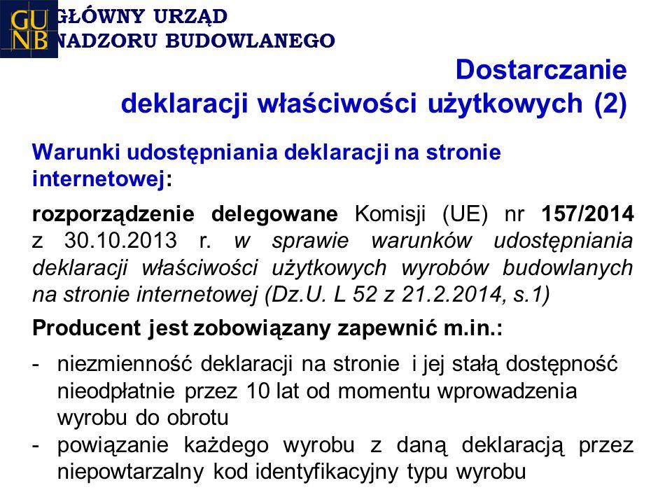 Dostarczanie deklaracji właściwości użytkowych (2) Warunki udostępniania deklaracji na stronie internetowej: rozporządzenie delegowane Komisji (UE) nr 157/2014 z 30.10.2013 r.