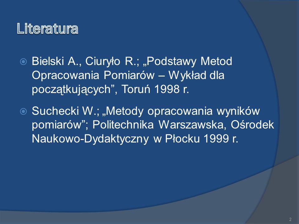 """ Bielski A., Ciuryło R.; """"Podstawy Metod Opracowania Pomiarów – Wykład dla początkujących , Toruń 1998 r."""