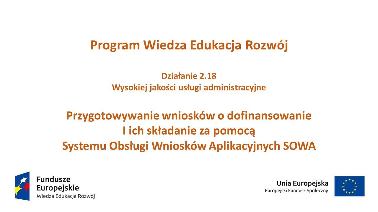 Program Wiedza Edukacja Rozwój Działanie 2.18 Wysokiej jakości usługi administracyjne Przygotowywanie wniosków o dofinansowanie I ich składanie za pom