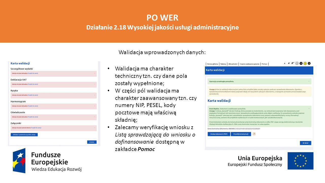 PO WER Działanie 2.18 Wysokiej jakości usługi administracyjne Walidacja wprowadzonych danych: Walidacja ma charakter techniczny tzn. czy dane pola zos