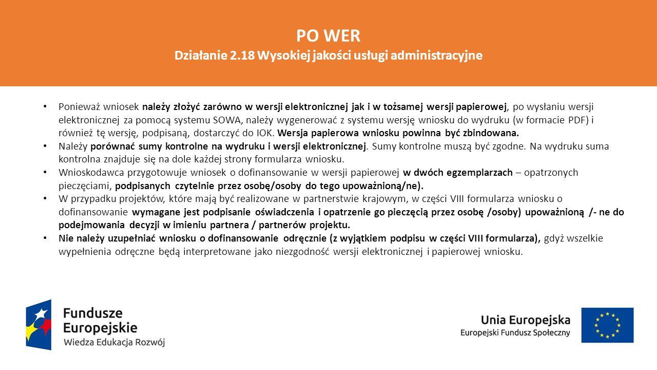 PO WER Działanie 2.18 Wysokiej jakości usługi administracyjne Ponieważ wniosek należy złożyć zarówno w wersji elektronicznej jak i w tożsamej wersji p
