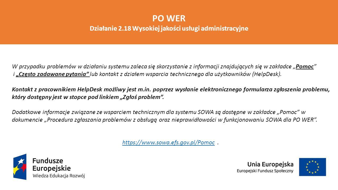 PO WER Działanie 2.18 Wysokiej jakości usługi administracyjne W przypadku problemów w działaniu systemu zaleca się skorzystanie z informacji znajdując