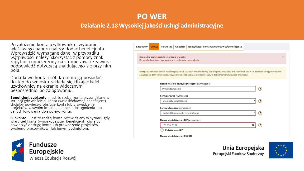 PO WER Działanie 2.18 Wysokiej jakości usługi administracyjne Po założeniu konta użytkownika i wybraniu właściwego naboru należy dodać beneficjenta. W