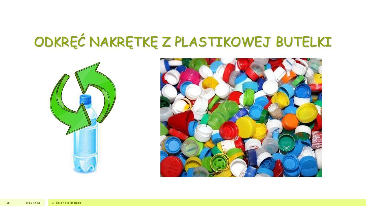 ODKRĘĆ NAKRĘTKĘ Z PLASTIKOWEJ BUTELKI 2012-07-22Miejsce na tekst stopki12