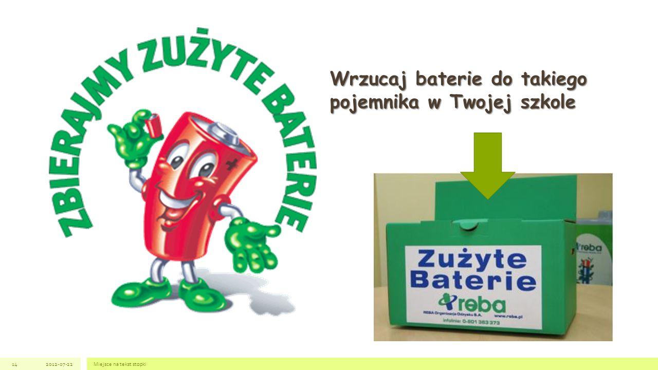 2012-07-22Miejsce na tekst stopki14 Wrzucaj baterie do takiego pojemnika w Twojej szkole