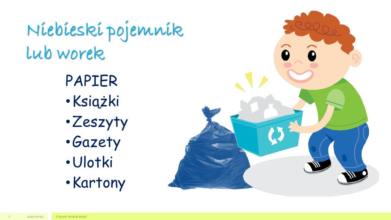 Niebieski pojemnik lub worek 2012-07-22Miejsce na tekst stopki7 PAPIER Książki Zeszyty Gazety Ulotki Kartony