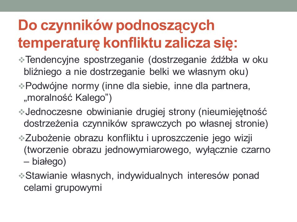Do czynników podnoszących temperaturę konfliktu zalicza się:  Tendencyjne spostrzeganie (dostrzeganie źdźbła w oku bliźniego a nie dostrzeganie belki