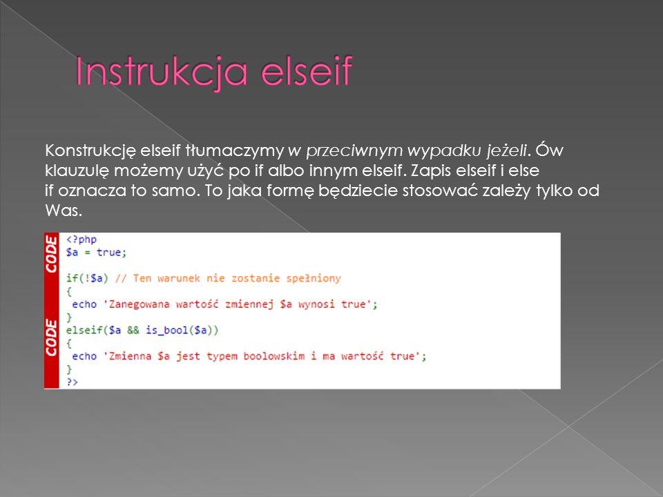 Konstrukcję elseif tłumaczymy w przeciwnym wypadku jeżeli.