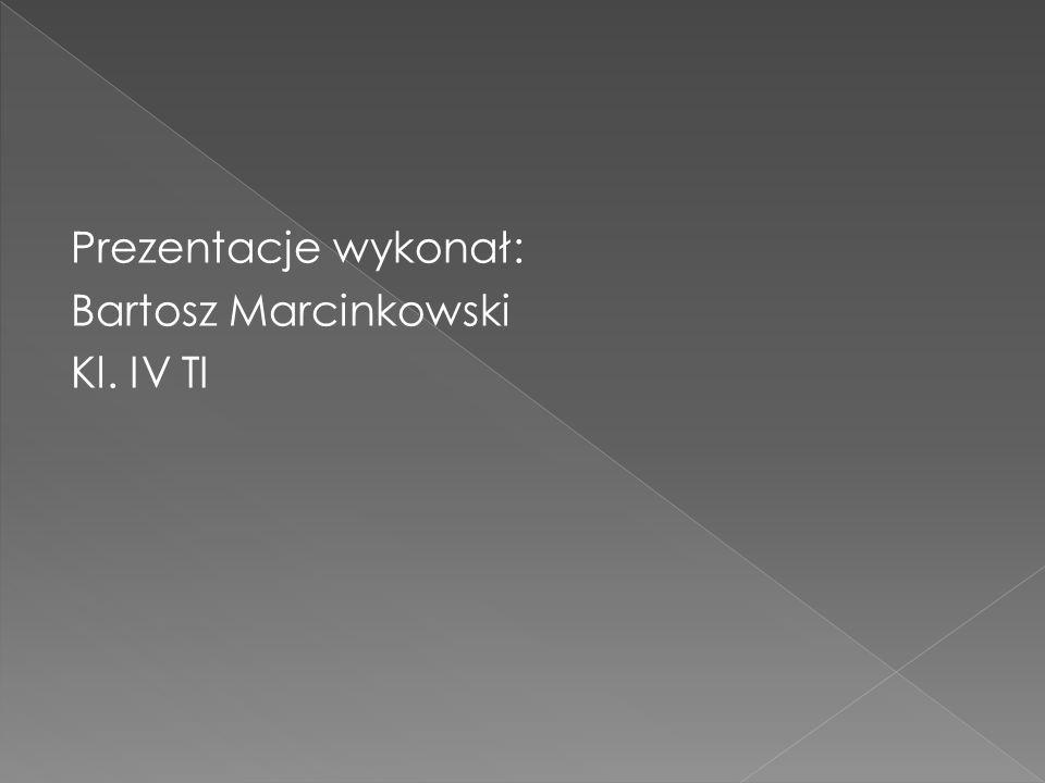 Prezentacje wykonał: Bartosz Marcinkowski Kl. IV TI
