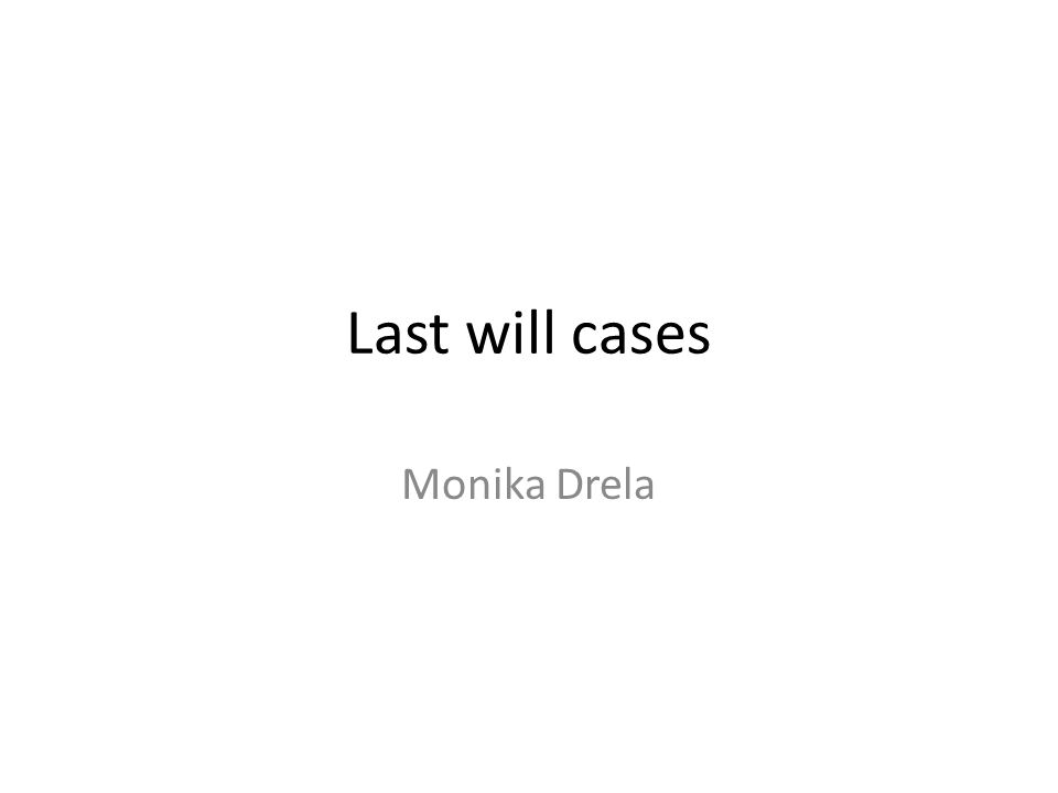 Last will cases Monika Drela