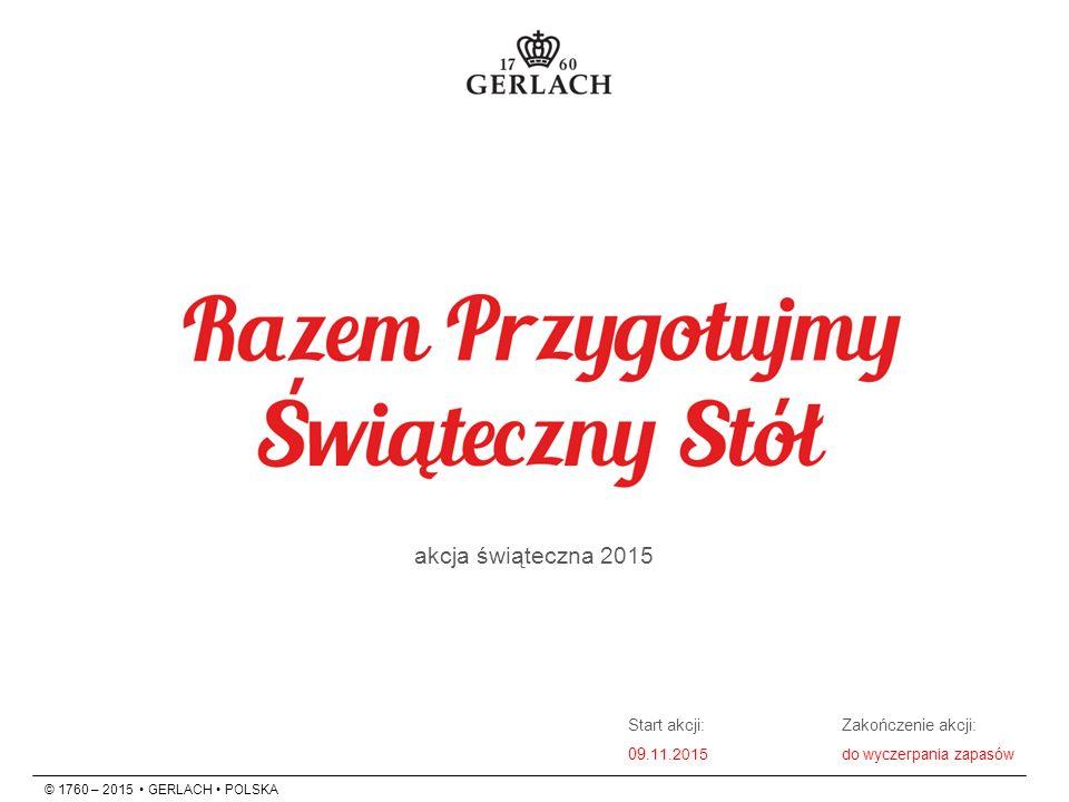© 1760 – 2015 GERLACH POLSKA Start akcji:Zakończenie akcji: 09.11.2015do wyczerpania zapasów akcja świąteczna 2015