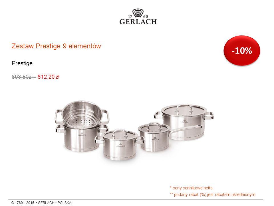 Prestige 893,50zł – 812,20 zł Zestaw Prestige 9 elementów © 1760 – 2015 GERLACH POLSKA -10% * ceny cennikowe netto ** podany rabat (%) jest rabatem uśrednionym