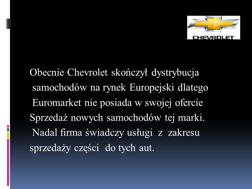 Obecnie Chevrolet skończył dystrybucja samochodów na rynek Europejski dlatego Euromarket nie posiada w swojej ofercie Sprzedaż nowych samochodów tej marki.