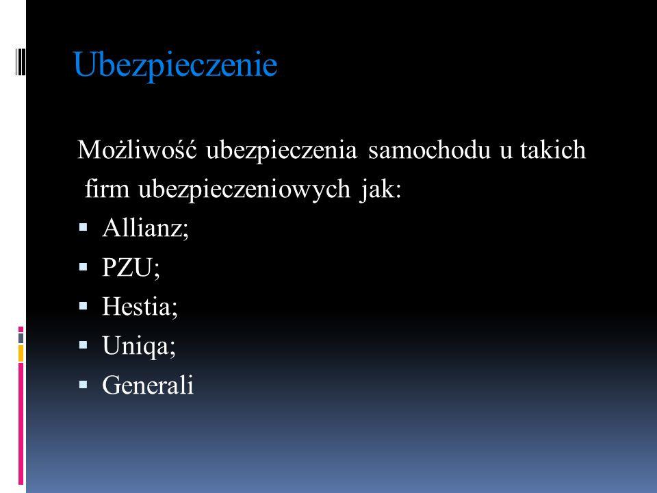 Ubezpieczenie Możliwość ubezpieczenia samochodu u takich firm ubezpieczeniowych jak:  Allianz;  PZU;  Hestia;  Uniqa;  Generali