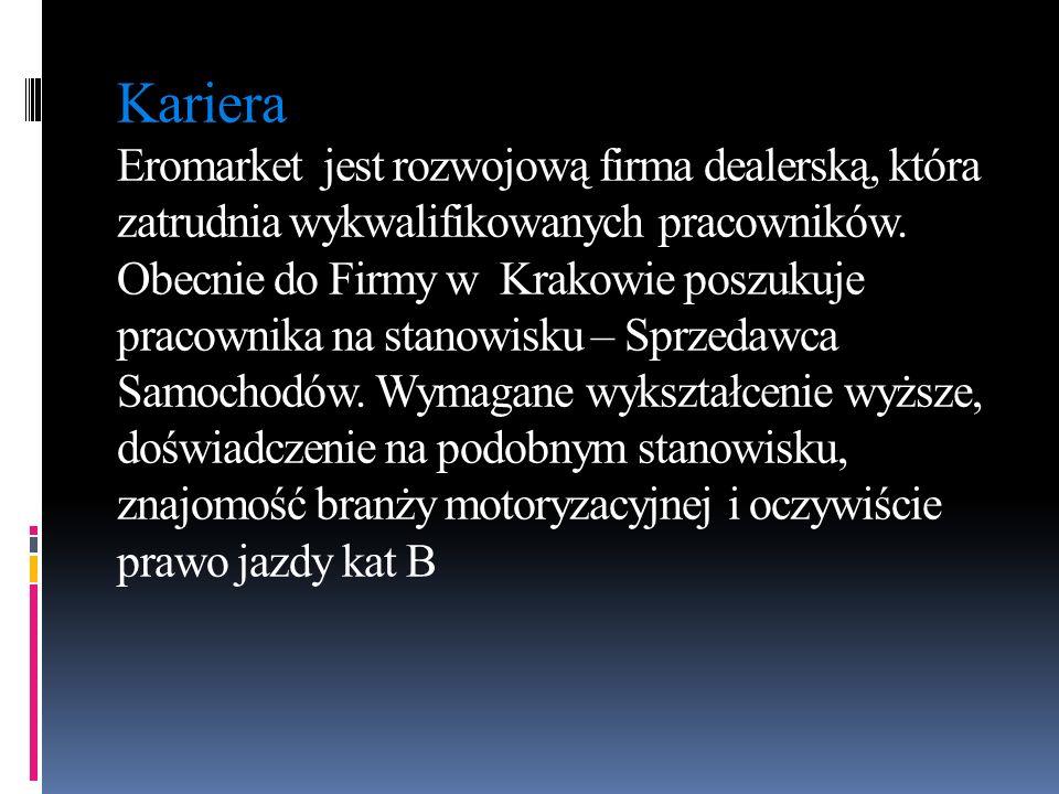 Kariera Eromarket jest rozwojową firma dealerską, która zatrudnia wykwalifikowanych pracowników. Obecnie do Firmy w Krakowie poszukuje pracownika na s