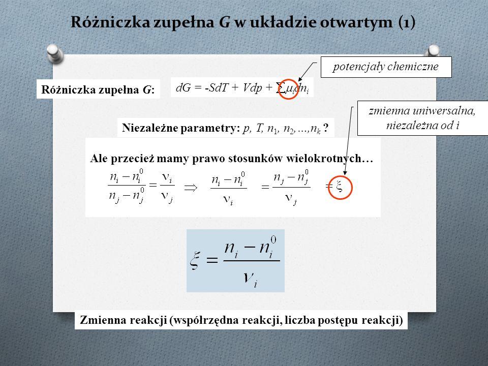 Różniczka zupełna G w układzie otwartym (1) dG = -SdT + Vdp +  i dn i Różniczka zupełna G: Niezależne parametry: p, T, n 1, n 2,…,n k ? Ale przecież