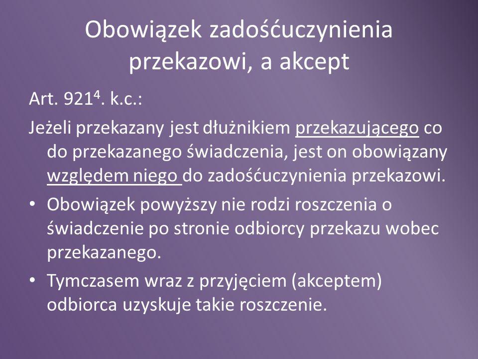 Obowiązek zadośćuczynienia przekazowi, a akcept Art. 921 4. k.c.: Jeżeli przekazany jest dłużnikiem przekazującego co do przekazanego świadczenia, jes