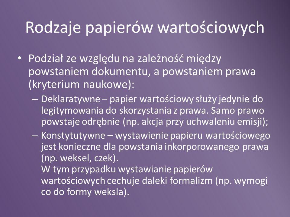 Rodzaje papierów wartościowych Podział ze względu na zależność między powstaniem dokumentu, a powstaniem prawa (kryterium naukowe): – Deklaratywne – p