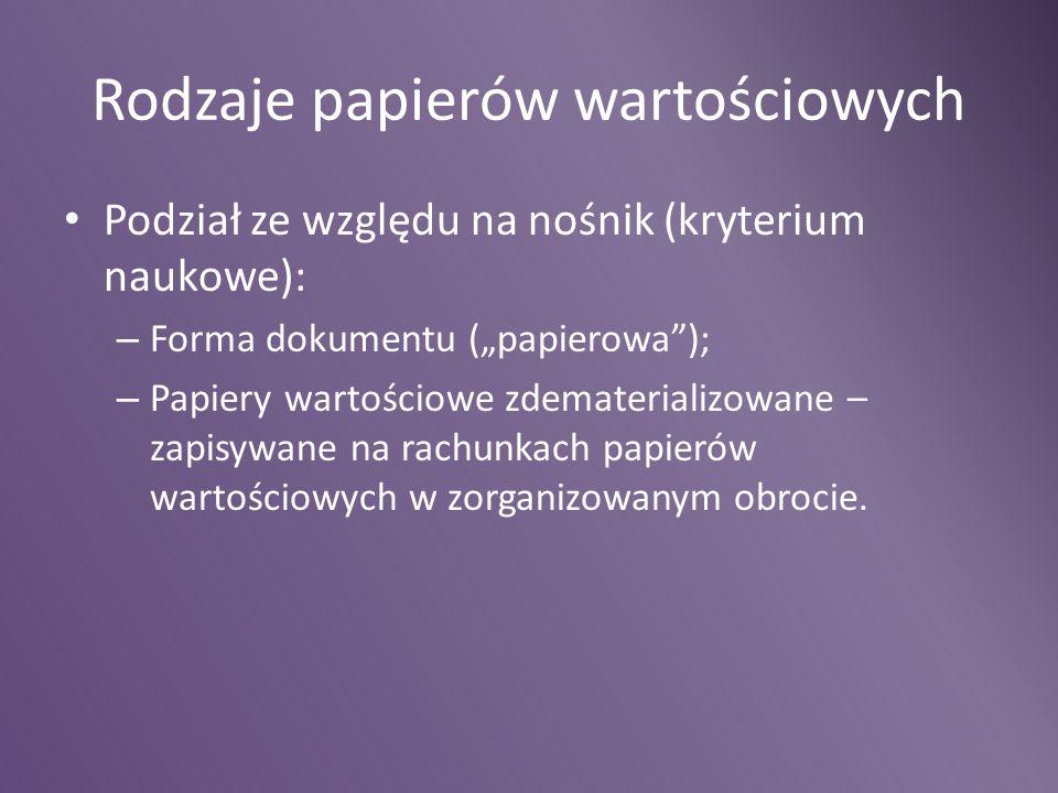 """Rodzaje papierów wartościowych Podział ze względu na nośnik (kryterium naukowe): – Forma dokumentu (""""papierowa""""); – Papiery wartościowe zdematerializo"""