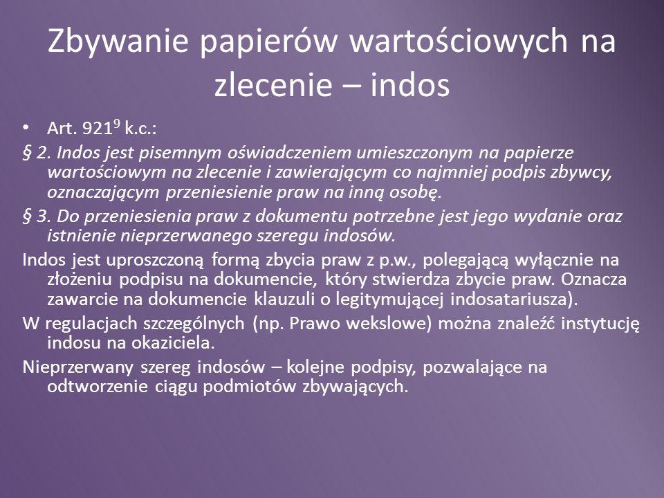 Zbywanie papierów wartościowych na zlecenie – indos Art. 921 9 k.c.: § 2. Indos jest pisemnym oświadczeniem umieszczonym na papierze wartościowym na z