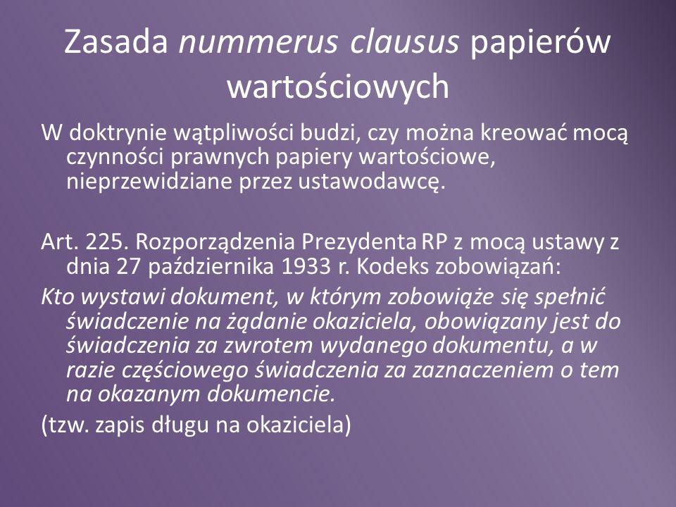 Zasada nummerus clausus papierów wartościowych W doktrynie wątpliwości budzi, czy można kreować mocą czynności prawnych papiery wartościowe, nieprzewi