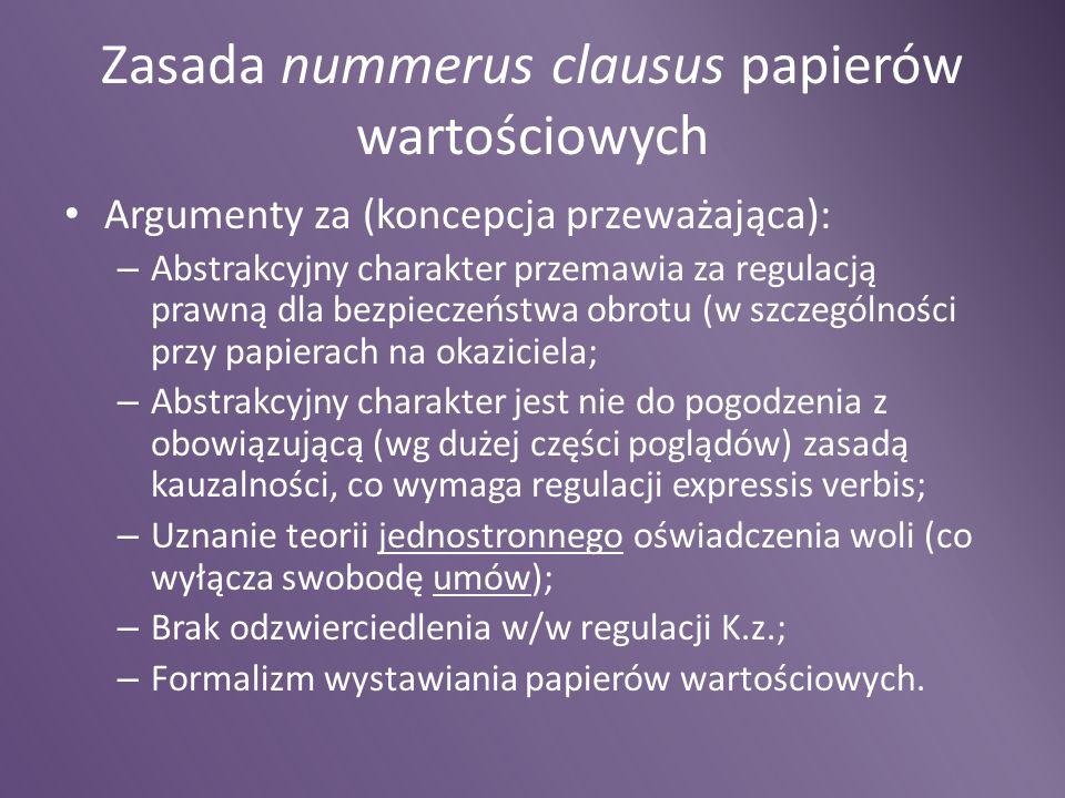 Zasada nummerus clausus papierów wartościowych Argumenty za (koncepcja przeważająca): – Abstrakcyjny charakter przemawia za regulacją prawną dla bezpi