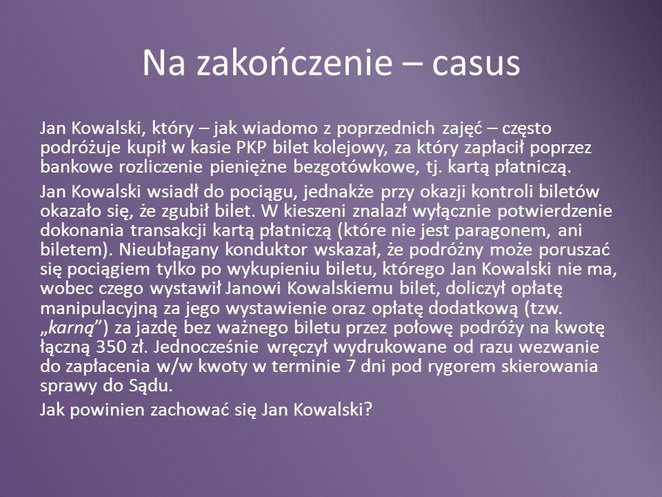 Na zakończenie – casus Jan Kowalski, który – jak wiadomo z poprzednich zajęć – często podróżuje kupił w kasie PKP bilet kolejowy, za który zapłacił po