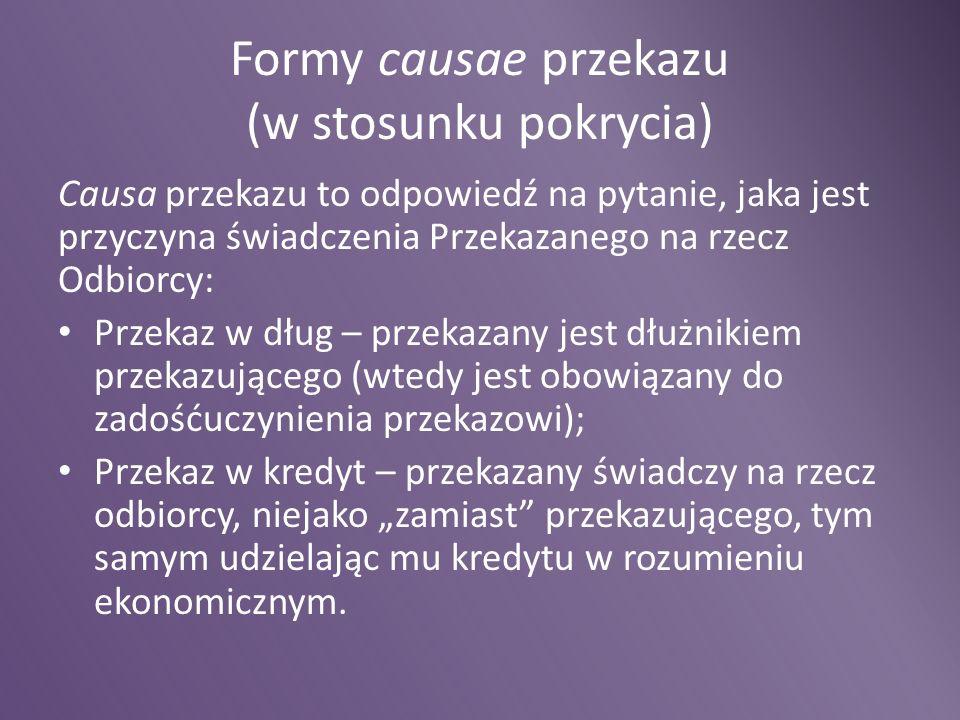 Formy causae przekazu (w stosunku pokrycia) Causa przekazu to odpowiedź na pytanie, jaka jest przyczyna świadczenia Przekazanego na rzecz Odbiorcy: Pr