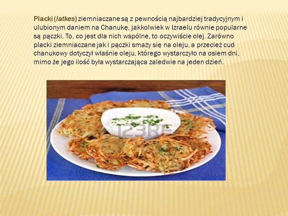 Placki (latkes) ziemniaczane są z pewnością najbardziej tradycyjnym i ulubionym daniem na Chanukę, jakkolwiek w Izraelu równie popularne są pączki. To