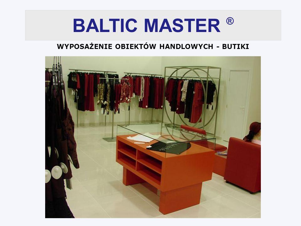 WYPOSAŻENIE OBIEKTÓW HANDLOWYCH - BUTIKI BALTIC MASTER ®