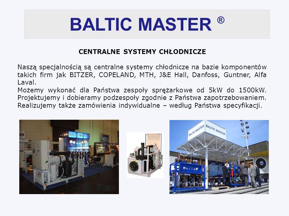 BALTIC MASTER ® CENTRALNE SYSTEMY CHŁODNICZE Naszą specjalnością są centralne systemy chłodnicze na bazie komponentów takich firm jak BITZER, COPELAND, MTH, J&E Hall, Danfoss, Guntner, Alfa Laval.