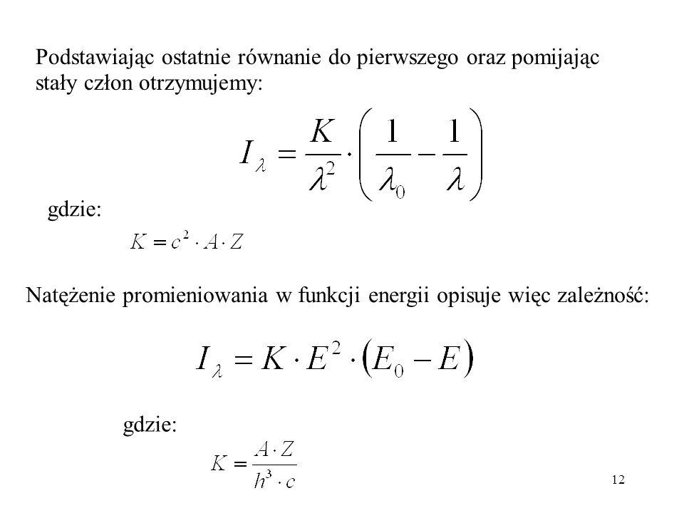 12 Podstawiając ostatnie równanie do pierwszego oraz pomijając stały człon otrzymujemy: gdzie: Natężenie promieniowania w funkcji energii opisuje więc