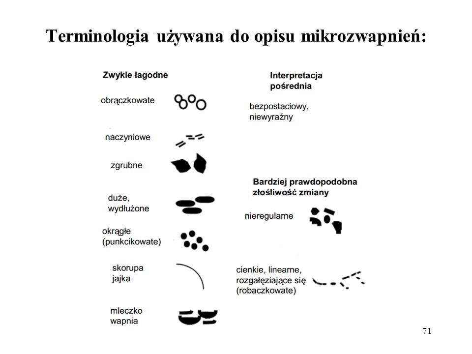 71 Terminologia używana do opisu mikrozwapnień: