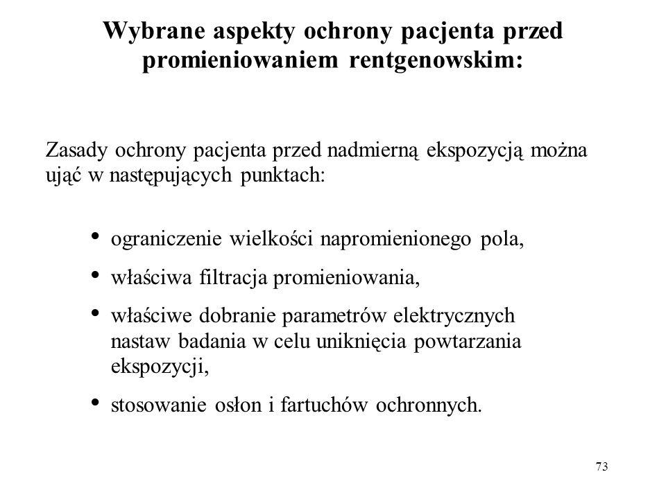 73 Wybrane aspekty ochrony pacjenta przed promieniowaniem rentgenowskim: Zasady ochrony pacjenta przed nadmierną ekspozycją można ująć w następujących