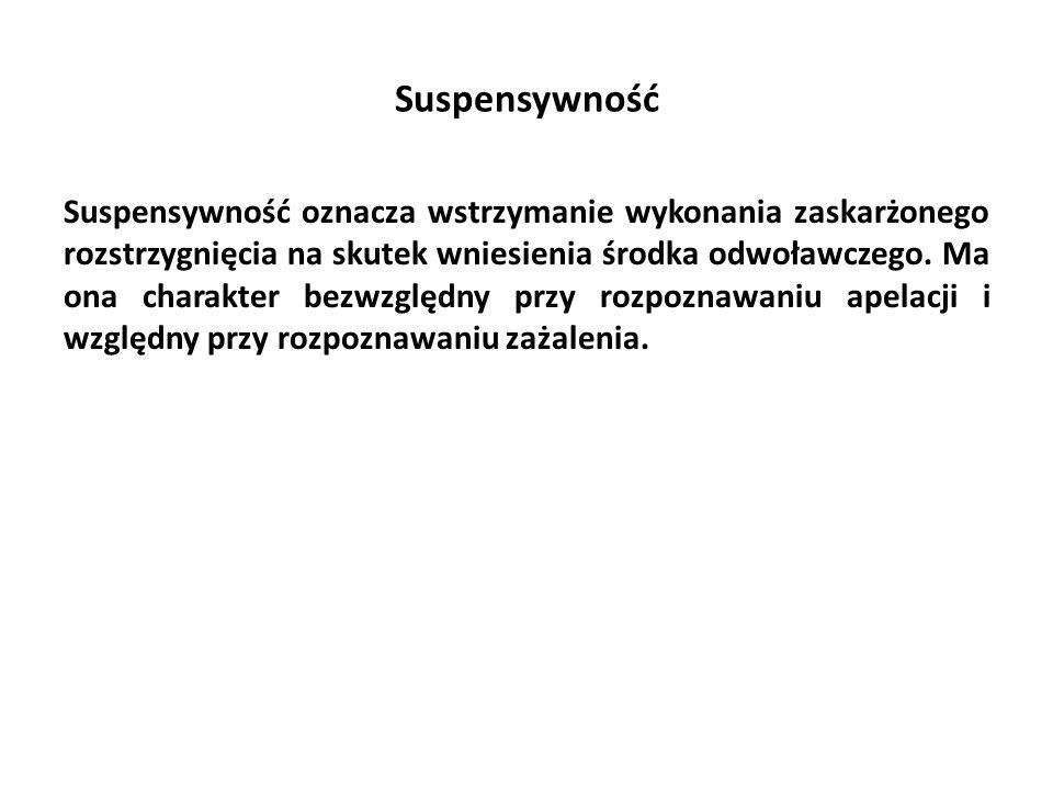 Suspensywność Suspensywność oznacza wstrzymanie wykonania zaskarżonego rozstrzygnięcia na skutek wniesienia środka odwoławczego.