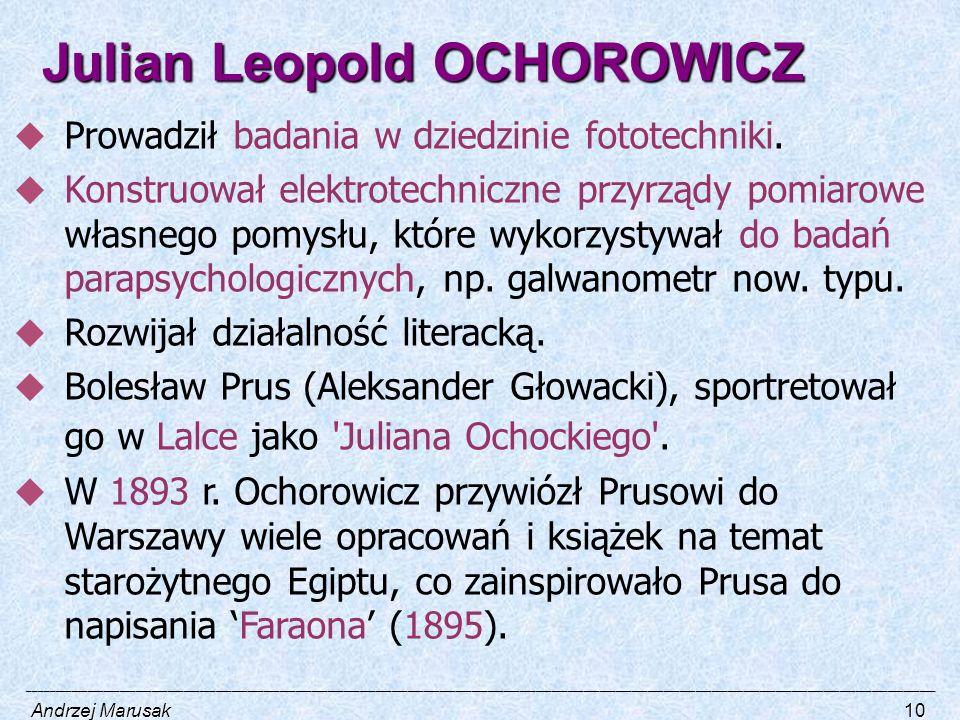 Julian Leopold OCHOROWICZ  Prowadził badania w dziedzinie fototechniki.  Konstruował elektrotechniczne przyrządy pomiarowe własnego pomysłu, które w