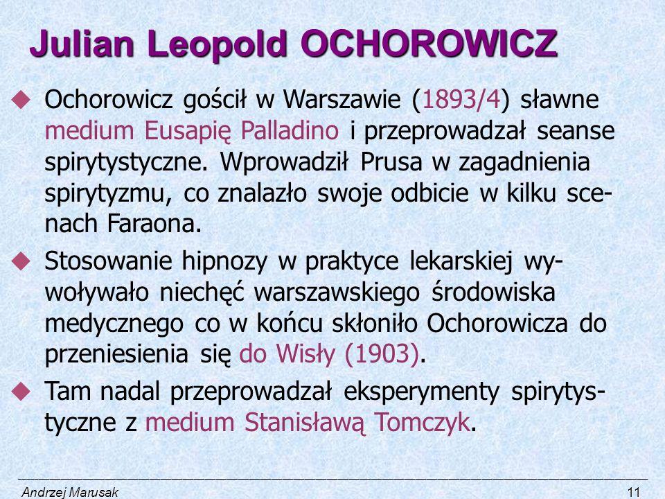 Julian Leopold OCHOROWICZ  Ochorowicz gościł w Warszawie (1893/4) sławne medium Eusapię Palladino i przeprowadzał seanse spirytystyczne. Wprowadził P