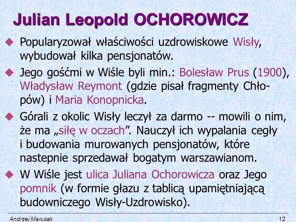 Julian Leopold OCHOROWICZ  Popularyzował właściwości uzdrowiskowe Wisły, wybudował kilka pensjonatów.  Jego gośćmi w Wiśle byli min.: Bolesław Prus