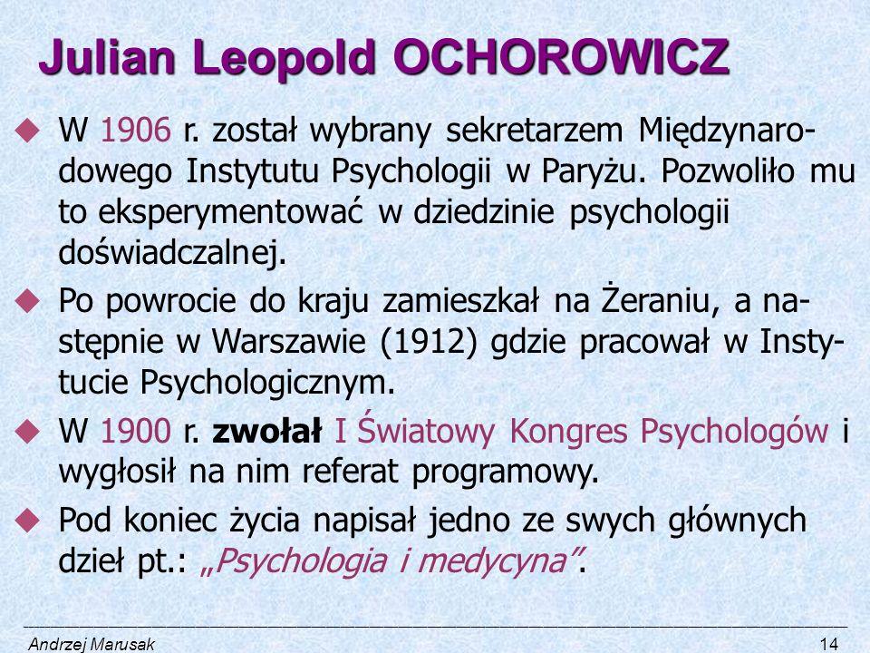 Julian Leopold OCHOROWICZ  W 1906 r. został wybrany sekretarzem Międzynaro- dowego Instytutu Psychologii w Paryżu. Pozwoliło mu to eksperymentować w