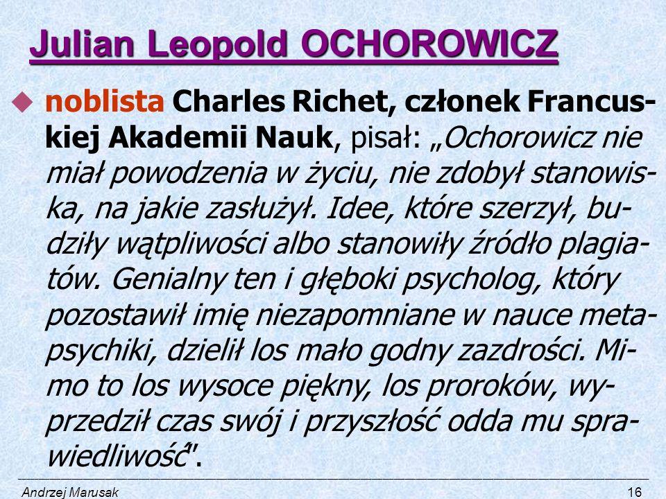"""Julian Leopold OCHOROWICZ  noblista Charles Richet, członek Francus- kiej Akademii Nauk, pisał: """"Ochorowicz nie miał powodzenia w życiu, nie zdobył s"""