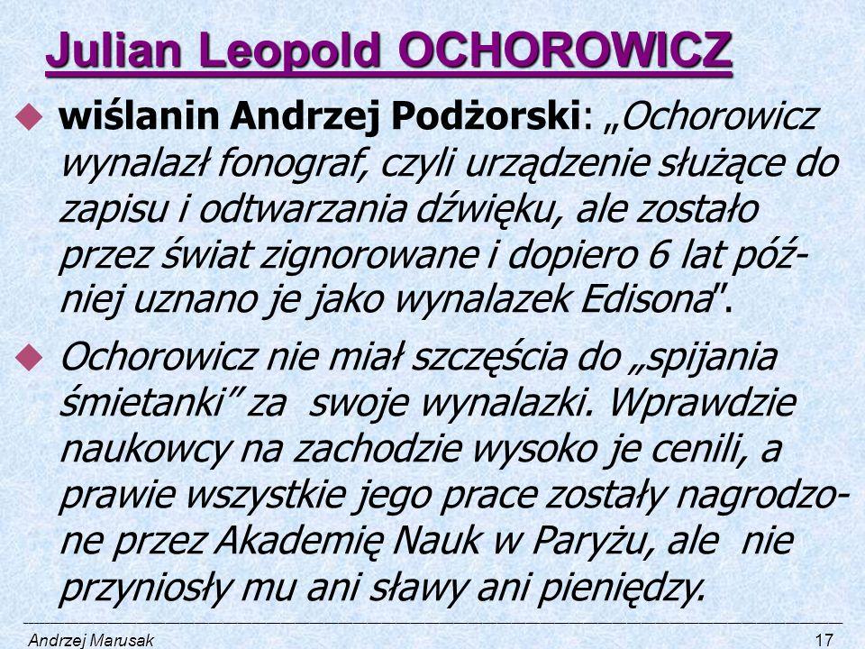 """Julian Leopold OCHOROWICZ  wiślanin Andrzej Podżorski: """"Ochorowicz wynalazł fonograf, czyli urządzenie służące do zapisu i odtwarzania dźwięku, ale z"""