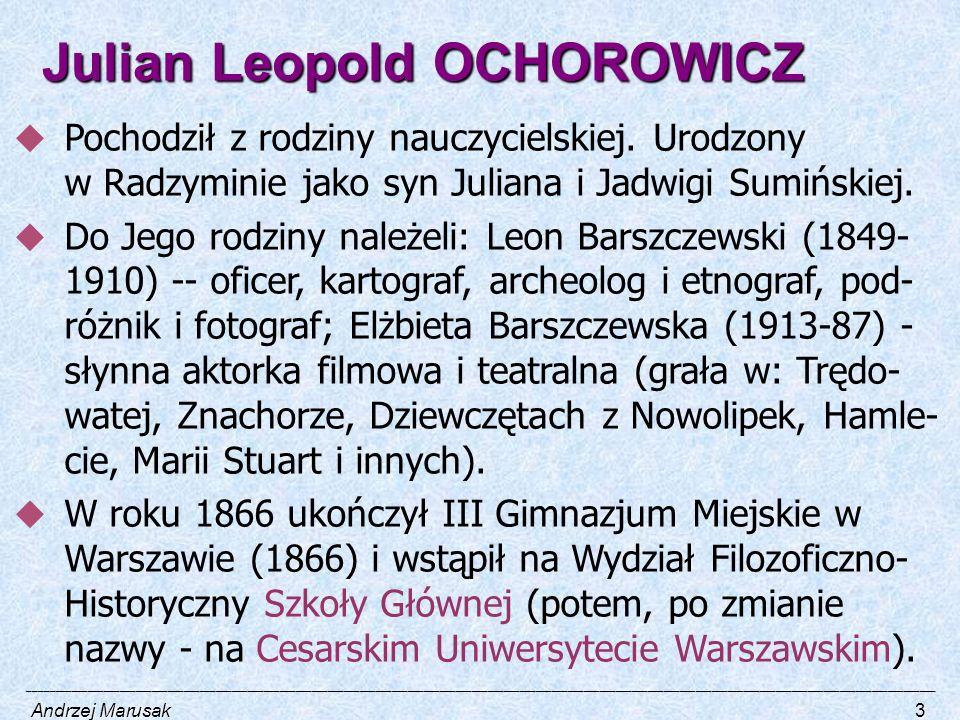 Julian Leopold OCHOROWICZ  Pochodził z rodziny nauczycielskiej. Urodzony w Radzyminie jako syn Juliana i Jadwigi Sumińskiej.  Do Jego rodziny należe