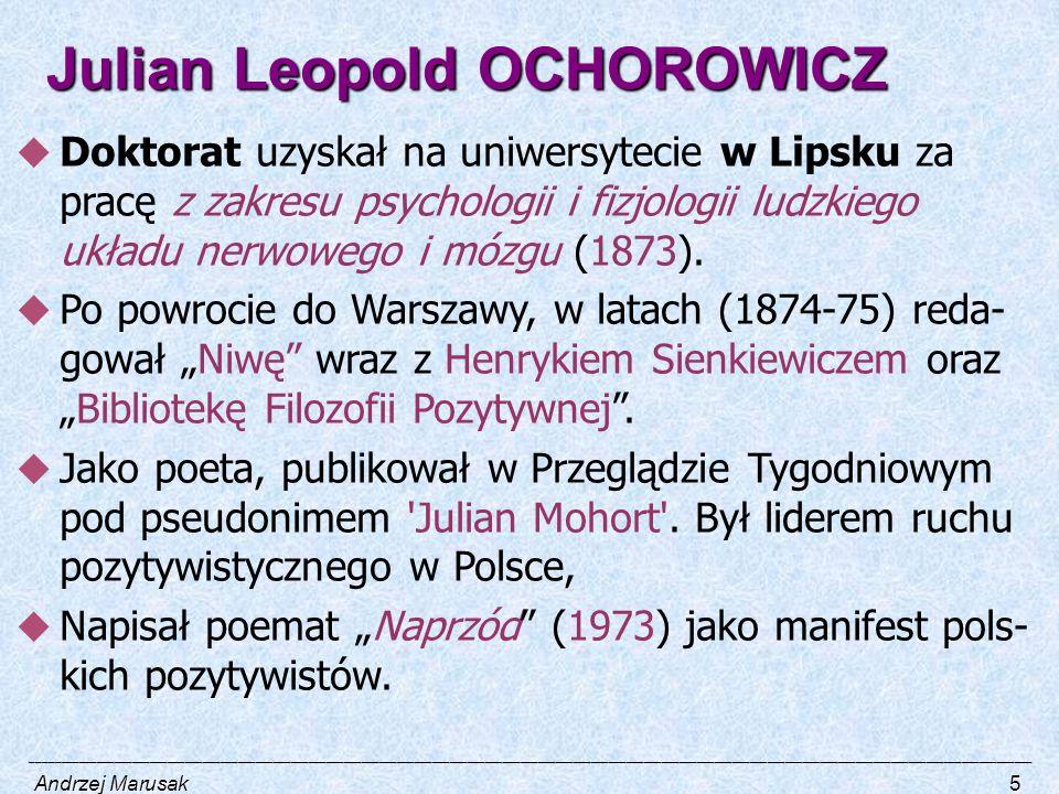 Julian Leopold OCHOROWICZ  Doktorat uzyskał na uniwersytecie w Lipsku za pracę z zakresu psychologii i fizjologii ludzkiego układu nerwowego i mózgu