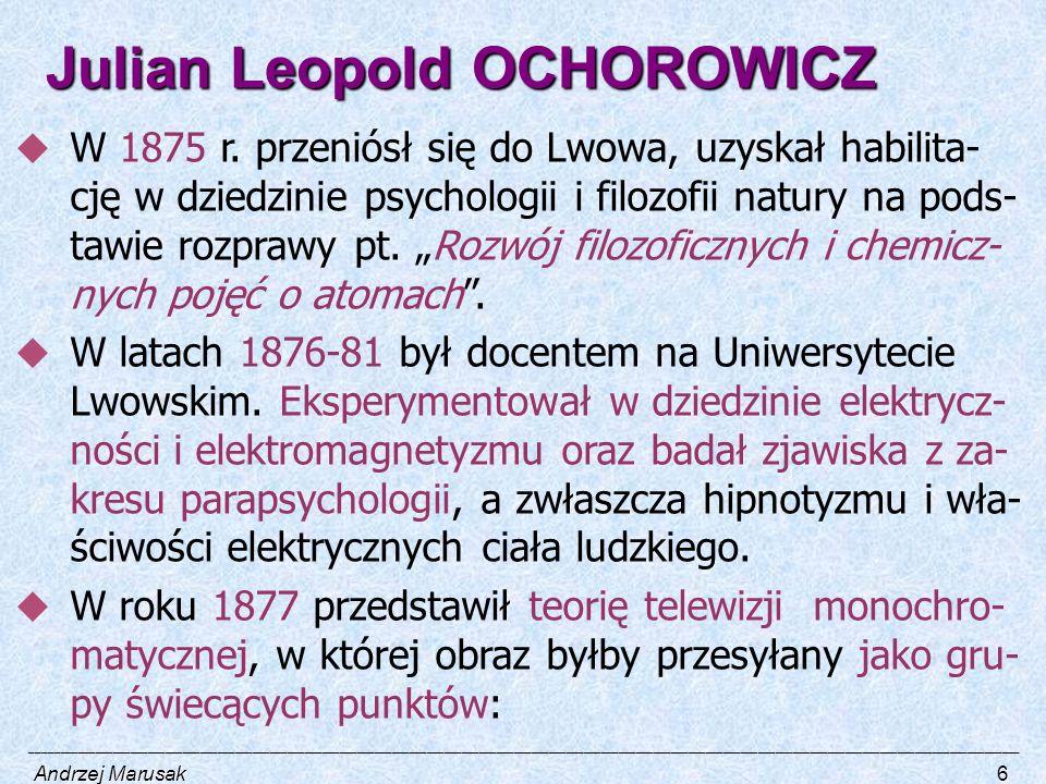 Julian Leopold OCHOROWICZ  W 1875 r. przeniósł się do Lwowa, uzyskał habilita- cję w dziedzinie psychologii i filozofii natury na pods- tawie rozpraw
