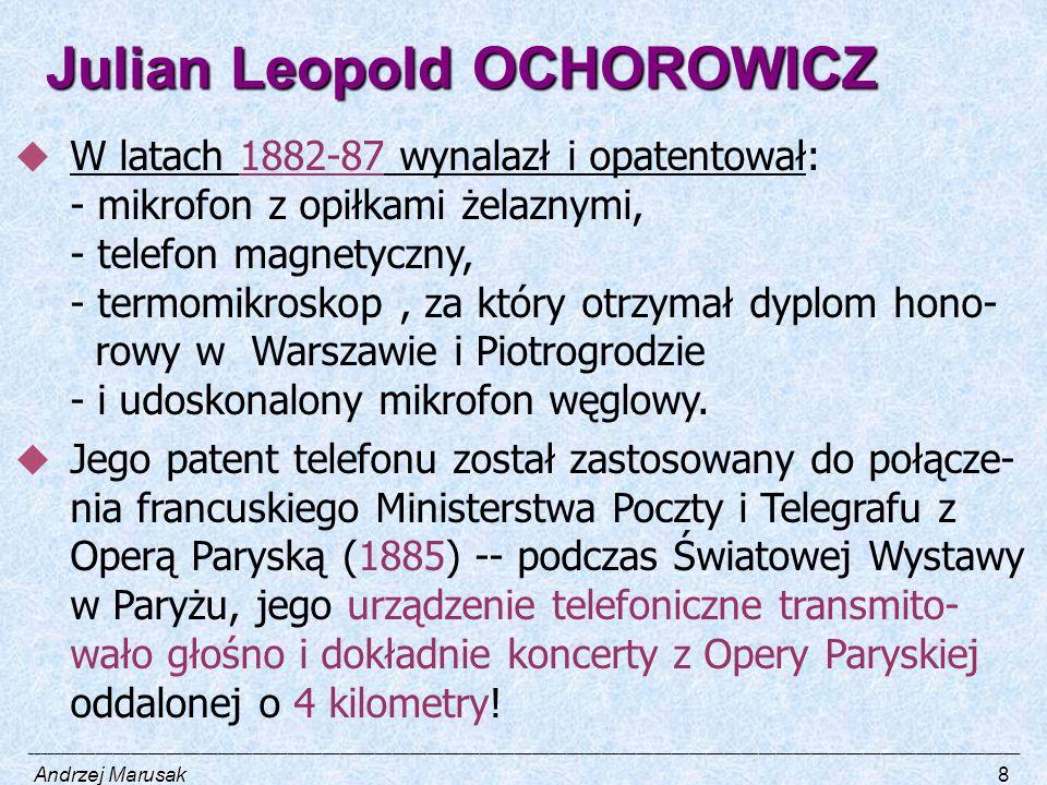 Julian Leopold OCHOROWICZ  W latach 1882-87 wynalazł i opatentował: - mikrofon z opiłkami żelaznymi, - telefon magnetyczny, - termomikroskop, za któr