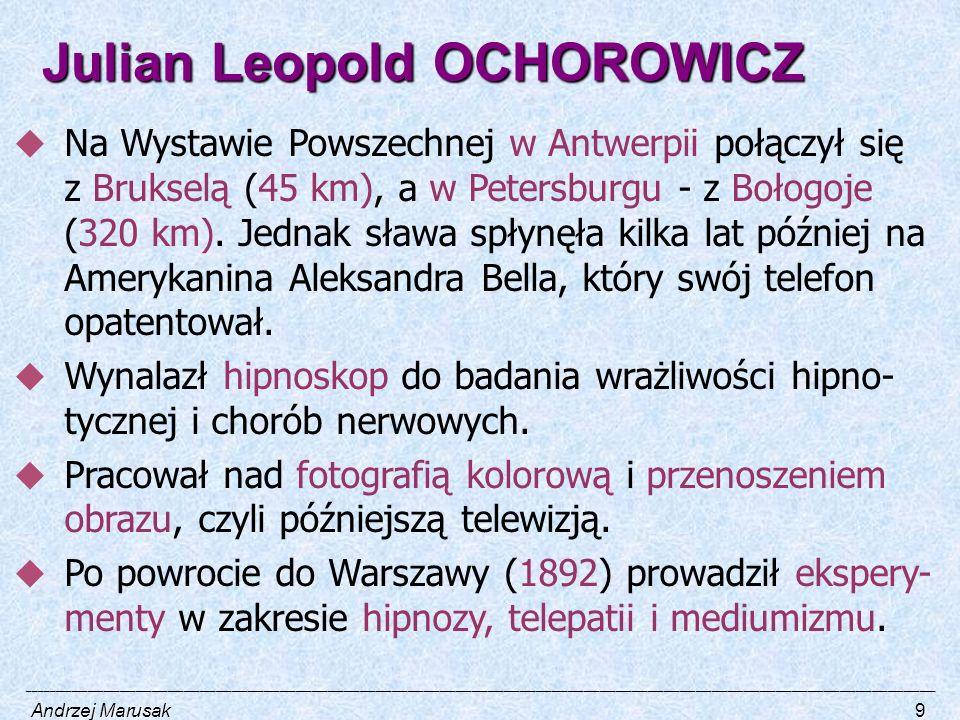 Julian Leopold OCHOROWICZ  Na Wystawie Powszechnej w Antwerpii połączył się z Brukselą (45 km), a w Petersburgu - z Bołogoje (320 km). Jednak sława s