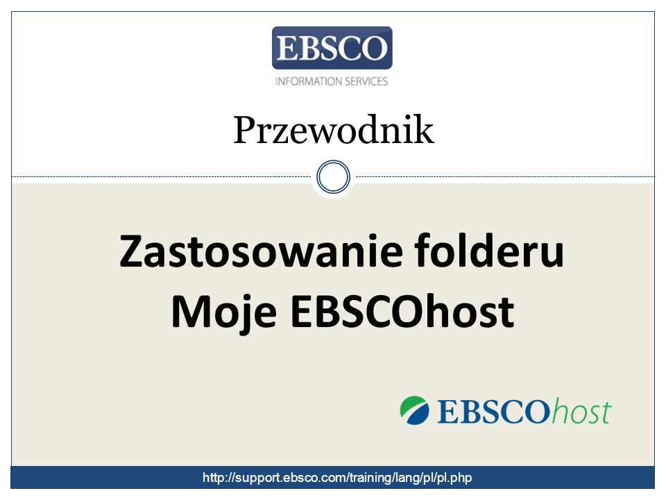Przewodnik Zastosowanie folderu Moje EBSCOhost http://support.ebsco.com/training/lang/pl/pl.php