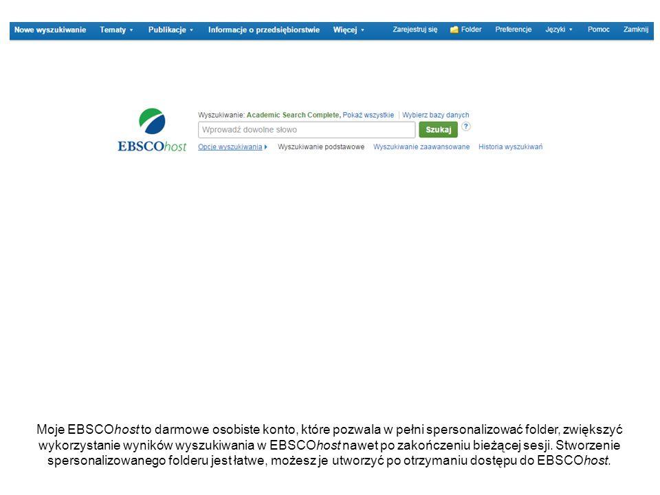 Moje EBSCOhost to darmowe osobiste konto, które pozwala w pełni spersonalizować folder, zwiększyć wykorzystanie wyników wyszukiwania w EBSCOhost nawet po zakończeniu bieżącej sesji.