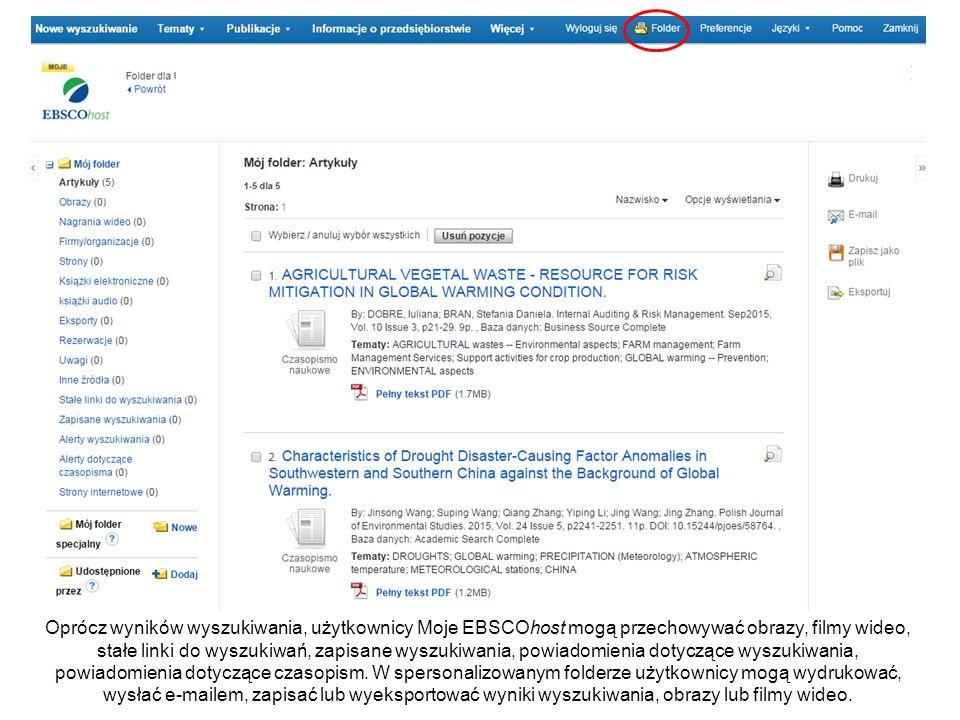 Oprócz wyników wyszukiwania, użytkownicy Moje EBSCOhost mogą przechowywać obrazy, filmy wideo, stałe linki do wyszukiwań, zapisane wyszukiwania, powiadomienia dotyczące wyszukiwania, powiadomienia dotyczące czasopism.